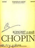 Ok�adka: Chopin Fryderyk, Koncert e-moll op. 11, wersja historyczna (partytura). Seria A, utwory wydane za �ycia Chopina, tom XVb