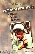 Ok�adka: Gaertner Henryk, Albert Schweitzer - �ycie my�l i dzie�o