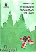 Ok�adka: Subel Joanna, Wroc�awska ch�ralistyka 1945 - 2000