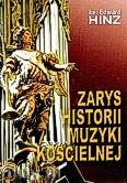 Okładka: Hinz Edward, Zarys historii muzyki kościelnej