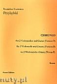Okładka: Przybylski Bronisław Kazimierz, Chronos na 2 wiolonczele i gitarę (Wersja B, partytura + głosy, ca 4')