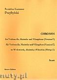 Ok�adka: Przybylski Bronis�aw Kazimierz, Chronos na wiolonczel�, marimb�, wibrafon (Wersja E  partytura + g�osy, ca 4')