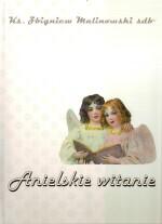 Okładka: Malinowski ks. Zbigniew, Anielskie witanie, Pieśni Maryjne na głos solowy lub chór z organami