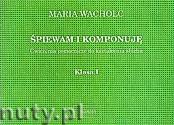 Okładka: Wacholc Maria, Śpiewam i komponuję, Ćwiczenia pomocnicze do kształcenia słuchu, klasa I