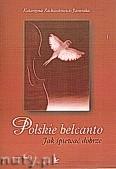 Okładka: Zachwatowicz-Jasieńska K., Polskie belcanto, Jak śpiewać dobrze