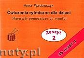 Okładka: Wacławczyk Anna, Ćwiczenia rytmiczne dla dzieci, Materiały pomocnicze do rytmiki dla klasy II