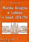Okładka: Gawroński Ludwik, Muzyka religijna w Lublinie w latach 1574-1794