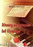 Ok�adka: Strzelecka Barbara, Utwory na fortepian lub klawesyn