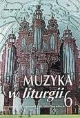 Okładka: Piech Jacek, Muzyka w Liturgii. Pomoce dla organistów i muzyków kościelnych. zeszyt 06