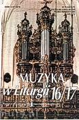 Okładka: Piech Jacek, Muzyka w Liturgii. Pomoce dla organistów i muzyków kościelnych zeszyt 16/17