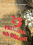 Ok�adka: Strzelecka Barbara, 23 preludia na organy