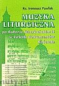 Ok�adka: Pawlak ks. Ireneusz, Muzyka liturgiczna po Soborze Watyka�skim II w �wietle dokument�w Ko�cio�a