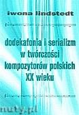 Okładka: Lindstedt Iwona, Dodekafonia i serializm w twórczości kompozytorów polskich XX wieku.