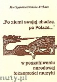 Okładka: Demska-Trębacz Mieczysława, Po ziemi swojej chodzę, po Polsce. W poszukiwaniu narodowej tożsamości muzyki