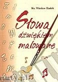Okładka: Hudek ks. Wiesław, Słowa dźwiękiem malowane