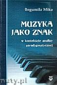 Ok�adka: Mika Bogumi�a, Muzyka jako znak w kontek�cie analizy paradygmatycznej