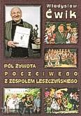 Okładka: Ćwik Władysław, Pół żywota poczciwego z zespołem Leszczyńskiego