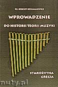 Okładka: Bernagiewicz Robert, Wprowadzenie do historii teorii muzyki. Starożytna Grecja