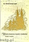 Okładka: Szulik ks.Michał, Kultura muzyczna katedry siedleckiej. Ludzie i muzyka