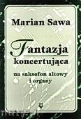 Ok�adka: Sawa Marian, Fantazja koncertuj�ca na saksofon altowy i organy