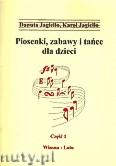 Okładka: Jagiełło Danuta, Jagiełło Karol, Piosenki, zabawy i tańce dla dzieci. Czśść 1 wiosna, lato