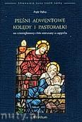 Ok�adka: Pa�ka Piotr, Pie�ni adwentowe, kol�dy i pastora�ki na czterog�osowy ch�r mieszany a cappella