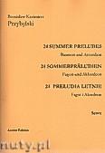 Ok�adka: Przybylski Bronis�aw Kazimierz, 24 Preludia letnie na fagot i akordeon (partytura + g�osy)