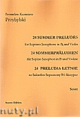 Okładka: Przybylski Bronisław Kazimierz, 24 Preludia letnie na saksofon sopranowy i skrzypce (partytura + głosy)