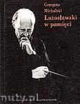 Okładka: Grzegorz Michalski, Witold Lutosławski w pamięci 20 rozmów o kompozytorze