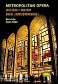 Okładka: Jakubowska Barbara, Metropolitan Opera uchem i okiem Basi Jakubowskiej. Recenzje 2001-2009