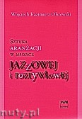 Okładka: Olszewski Wojciech Kazimierz, Sztuka aranżacji w muzyce jazzowej i rozrywkowej z CD