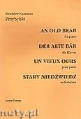 Okładka: Przybylski Bronisław Kazimierz, AN OLD BEAR (Stary niedźwiedź) na fortepian (ca 4')