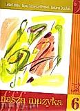 Okładka: Florek Lidia, Tomera-CHmiel Ilona, Stachak Tatiana, Nasza muzyka 6. Podręcznik do kształcenia słuchu dla szóstej klasy szkoły muzycznej I stopnia