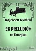 Okładka: Rybicki Wojciech, 26 preludiów na fortepian