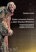 Ok�adka: Madej Zdzis�aw, Partia tytu�owa Chopina z opery Giacomo Oreficego w kontek�cie inspiracji muzyk� fortepianow� polskiego kompozytora