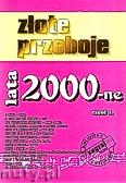 Okładka: , Złote przeboje lata 2000-ne część 1.