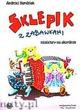 Ok�adka: Hundziak Andrzej, Sklepik z zabawkami - miniatury na akordeon