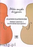 Ok�adka: Kaczkowski Joachim, Theme varie op. 7 na kwarte smyczkowy
