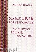 Ok�adka: Nowak Anna, Mazurek fortepianowy w muzyce polskiej XX wieku