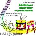 Ok�adka: , Kalendarz muzyczny w przedszkolu p�yta CD. Piosenki i akompaniamenty cz�� III starszaki