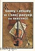 Ok�adka: , Gamy i etiudy w I-szej pozycji na skrzypce