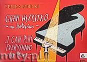 Okładka: Rybicki Feliks, Gram wszystko na fortepian op. 22