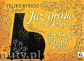 Okładka: Rybicki Feliks, Już gram na fortepian op.21