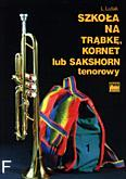 Okładka: Lutak Ludwik, Szkoła na trąbkę, kornet lub sakshorn tenorowy cz. 1