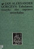 Okładka: Gorczyn Jan Aleksander, Tabulatura muzyki