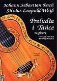 Okładka: Bach Johann Sebastian, Weiß Silvius Leopold, Preludia i Tańce na gitarę