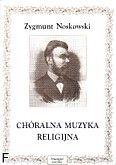 Okładka: Noskowski Zygmunt, Chóralna muzyka religijna różne opracowania (chór męski 9utw., mieszany 2utw. +org 3)