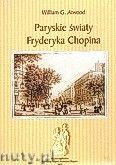 Okładka: Atwood William G., Paryskie światy Fryderyka Chopina