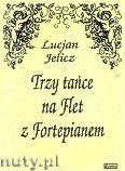 Okładka: Jelicz Lucjan, 3 Tańce na flet z fortepianem