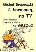 Okładka: Grabowski Michał, Z harmonią na TY - Z harmonia na TY czyli o rzeczach muzycznie trudnych na wesoło